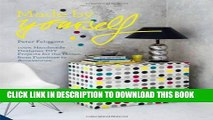 [PDF] Made By Yourself: 100 Percent Handmade Designer DIY Projects for the Home, from Furniture to