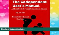 READ FREE FULL  The Codependent User s Manual: A Handbook for the Narcissistic Abuser  READ Ebook