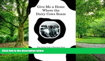 Big Deals  Give Me a Home Where the Dairy Cows Roam: True Stories from a Wisconsin Farm  Free Full