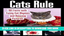 [PDF] Cats Rule: Funny Cat Pictures, Cat Rhymes, and 101 Amazing Cat Facts (Cat Lovers) Full