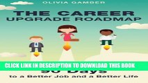 [PDF] The Career Upgrade Roadmap: 90 Days to a Better Job and a Better Life Popular Colection