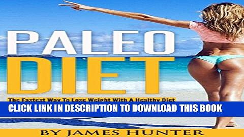 [PDF] Paleo Diet: The Fastest Way To Lose Weight With A Healthy Diet (Weight Loss, Fat Loss, Diet,
