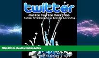 READ book  Twitter: Master Twitter Marketing - Twitter Advertising, Small Business   Branding