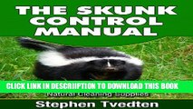 [New] The Skunk Control Manual: How To Keep Skunks Away and Completely Eliminate Odor Instantly