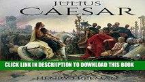 [PDF] Julius Caesar: A Life From Beginning to End (Gallic Wars, Ancient Rome, Civil War, Roman