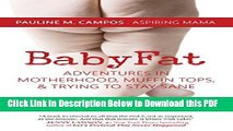 [Read] Baby Fat: Adventures in Motherhood, Muffin Tops,   Trying to Stay Sane Popular Online