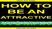 [Get] How To Be An Attractive Woman: Easy Step-by-Step Guide to Being an Attractive Woman! Free