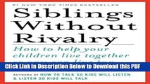 [Read] Siblings Without Rivalry: How To Help Your Children Live Together So You Can Live Too Ebook