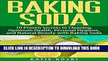 [New] Baking Soda: 10 Proven Secrets to Cleaning, Optimum Health, Personal Hygiene, and Natural