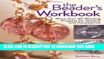 [PDF] The Beader s Workbook: More Than 50 Beading Projects for Jewelry and Accessories Full