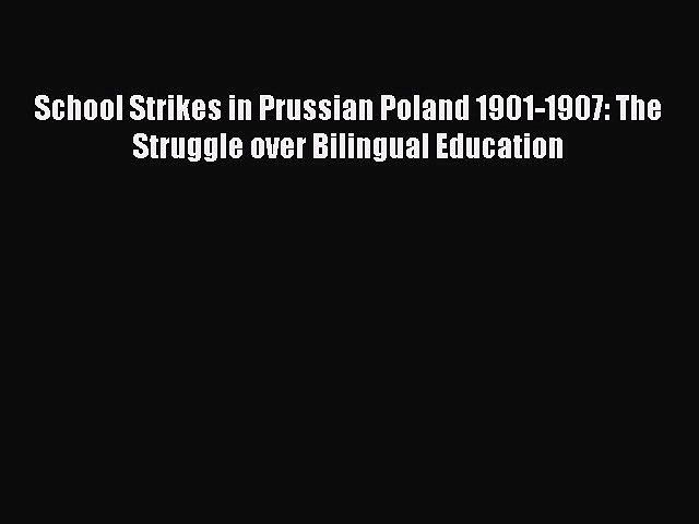 [PDF] School Strikes in Prussian Poland 1901-1907: The Struggle over Bilingual Education Popular