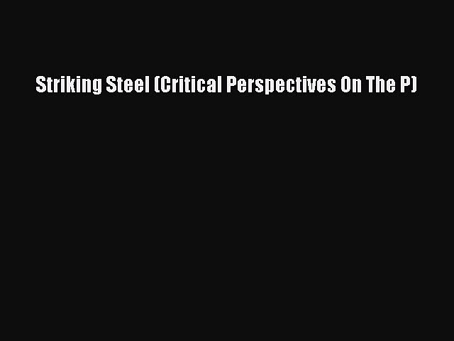 [PDF] Striking Steel (Critical Perspectives On The P) Full Online
