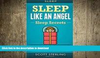 READ BOOK  Sleep: Sleep Like An Angel - Sleep Secrets - No More: Sleep Deprivation, Fatigue