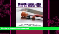 READ BOOK  Thyroid Hormones and the Tests that Monitor Them: Hormonal Functions, Imbalances and