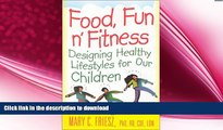 READ BOOK  Food, Fun  n  Fitness: Designing Healthy Lifestyles for Our Children FULL ONLINE