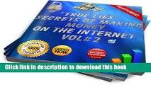 Read True Lies: Secrets of Making Money On The Internet Volume#2 (True Lies: Secrets of Making