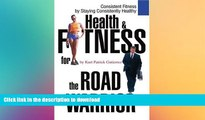 EBOOK ONLINE  Health   Fitness for the Road Warrior: Consistent Fitness by Staying Consistently