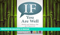FAVORITE BOOK  IF You Are Well: Health and Wellness Tips for the Empowered Health Care Consumer