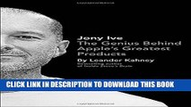 [PDF] Jony Ive: The Genius Behind Apple s Greatest Products Full Colection