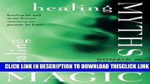 [Read] Healing Myths, Healing Magic: Breaking the Spell of Old Illusions; Reclaiming Our Power to
