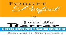 [PDF] Forget Perfect, Just Be Better: 101 Simple Ways to Grow in Relationships, at Work, in Life,