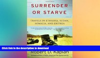 READ PDF Surrender or Starve: Travels in Ethiopia, Sudan, Somalia, and Eritrea READ EBOOK