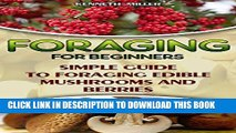 [New] Foraging For Beginners Simple Guide to Foraging Edible Mushrooms and Berries: (Foraging,