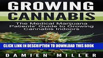 [New] Cannabis: Growing Cannabis: The Medical Marijuana Patients  Guide to Growing Cannabis