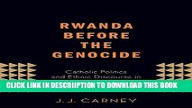 [PDF] Rwanda Before the Genocide: Catholic Politics and Ethnic Discourse in the Late Colonial Era