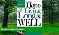 Big Deals  Hope Of Living Long And Well: 10 Steps to look younger, feel better, live longer  Free