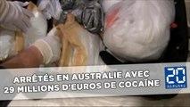Arrêtés en Australie avec 29 millions d'euros de cocaïne