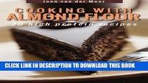 [PDF] Cooking with Almond Flour: 20 High Protein Recipes (Wheat flour alternatives) (Volume 1)