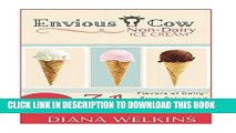 [PDF] Envious Cow Non-Dairy Ice Cream: 31 Flavors of Dairy-Free, Paleo, and Vegan Friendly Ice