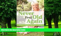 Big Deals  Never Feel Old Again: Aging Is a Mistake--Learn How to Avoid It (Never Be)  Free Full