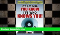 READ book  It s Not Who You Know -- It s Who Knows You!: The Small Business Guide to Raising Your