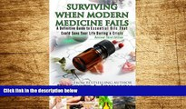 Full [PDF] Downlaod  3rd Edition - Surviving When Modern Medicine Fails: A definitive Guide to