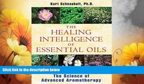 READ FREE FULL  The Healing Intelligence of Essential Oils: The Science of Advanced Aromatherapy