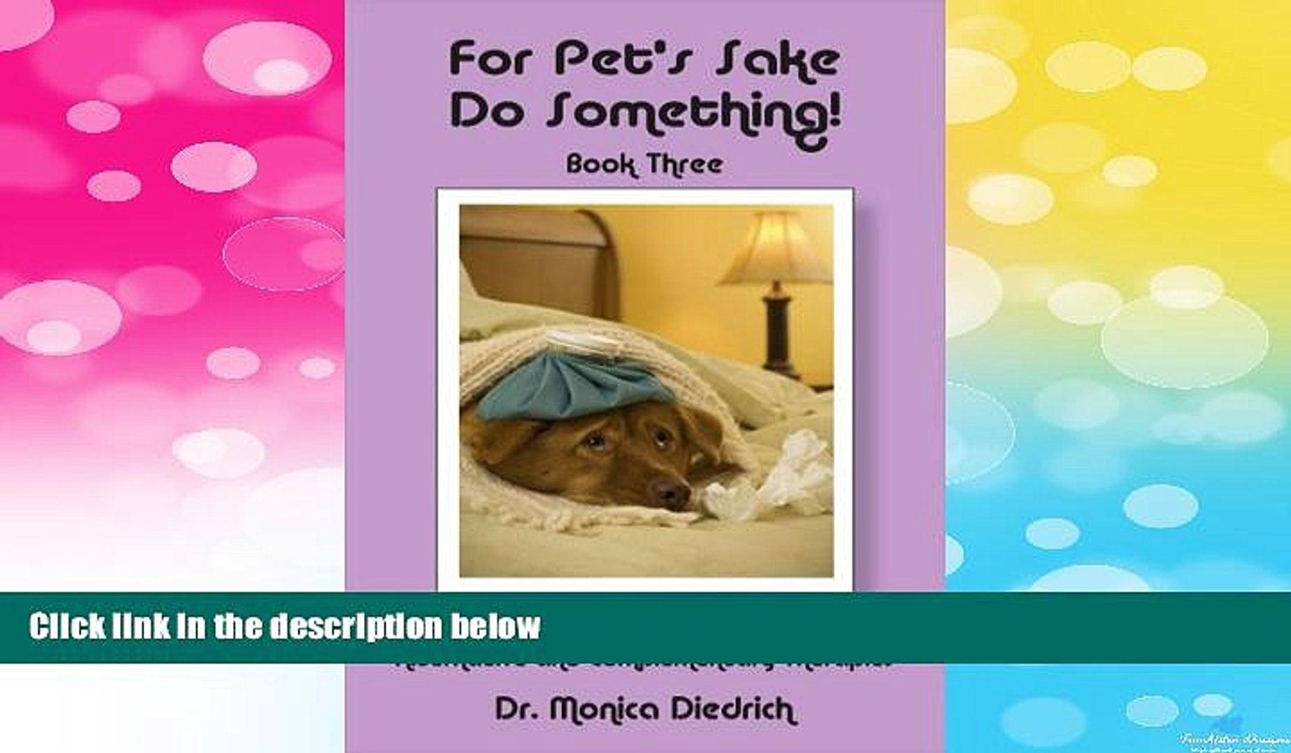 READ FREE FULL  For Pet s Sake, Do Something! Book 3 How to Heal Your Pets Using Alternative and