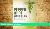 Must Have  Peppermint Essential Oil: Everything You Need To Know About This Energizing Essential