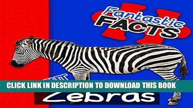 [PDF] Fantastic Facts About Zebras: Illustrated Fun Learning For Kids Exclusive Full Ebook