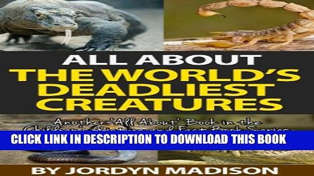 [New] All About The World s Deadliest Creatures - Snakes, Spiders, Sharks, Crocodiles, Insects,