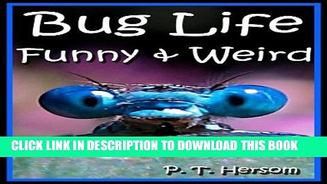 [PDF] Bug Life Funny   Weird Insect Animals - Learn with Amazing Photos and Fun Facts About Bugs