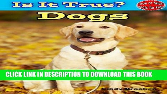 [New] Is it True?  Dogs (True or False Facts About Dogs For Kids) Exclusive Online