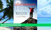 Big Deals  The Lightworkers Healing Method: BE Who Your Soul Wants You To Be  Free Full Read Most