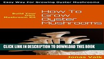 [PDF] How To Grow Oyster Mushrooms: Build Your Own Mushroom Kit Exclusive Full Ebook