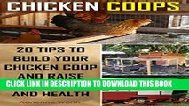 [New] Chicken Coops: 20 Tips to Build Your Chicken Coop and Raise Healthy and Strong Chickens: