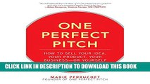 [PDF] One Perfect Pitch: How to Sell Your Idea, Your Product, Your Business - or Yourself Full
