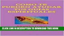 [Read PDF] COMO TE PUEDEN AYUDAR LOS GUIAS ESPIRITUALES: Aprende a contactar con los seres de luz