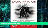 Big Deals  Bagua and Tai Chi: Exploring the Potential of Chi, Martial Arts, Meditation and the I