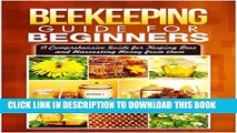 [New] Beekeeping Guide for Beginners: A Comprehensive Guide for Keeping Bees and Harvesting Honey